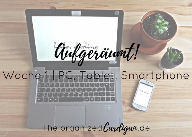 Aufgeräumt Woche 1 PC, Tablet, Smartphone